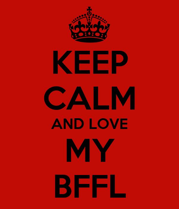 KEEP CALM AND LOVE MY BFFL
