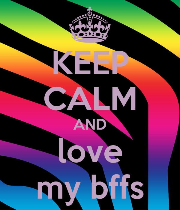 KEEP CALM AND love my bffs