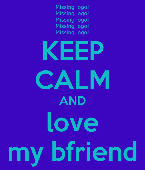 KEEP CALM AND love my bfriend
