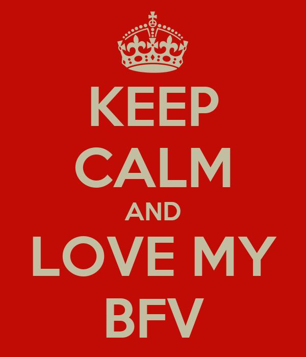 KEEP CALM AND LOVE MY BFV