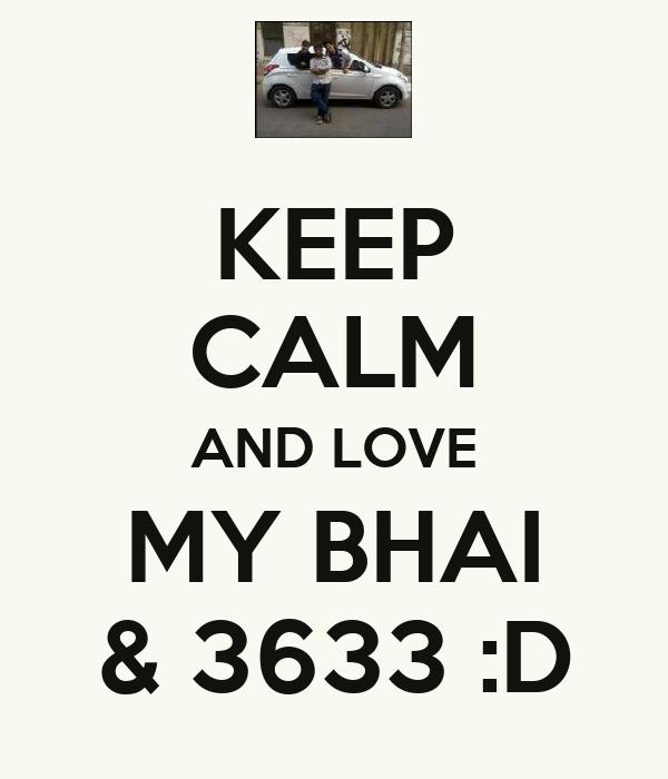 KEEP CALM AND LOVE MY BHAI & 3633 :D