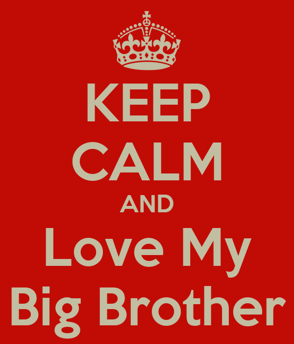 KEEP CALM AND Love My Big Brother