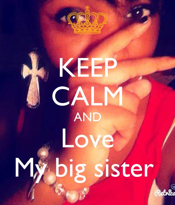 KEEP CALM AND Love My big sister