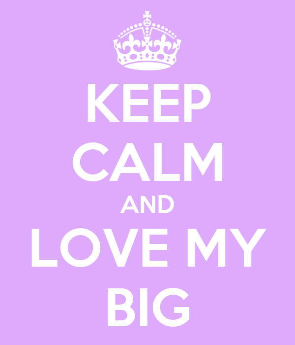 KEEP CALM AND LOVE MY BIG