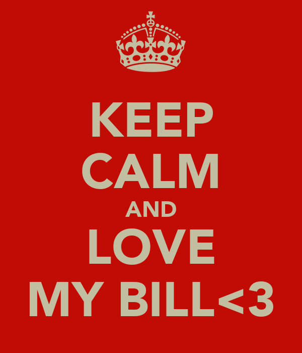 KEEP CALM AND LOVE MY BILL<3
