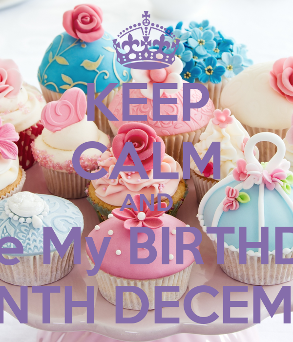 KEEP CALM AND Love My BIRTHDAY MONTH DECEMBER