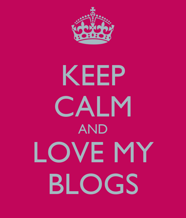 KEEP CALM AND LOVE MY BLOGS