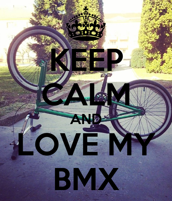 KEEP CALM AND LOVE MY BMX