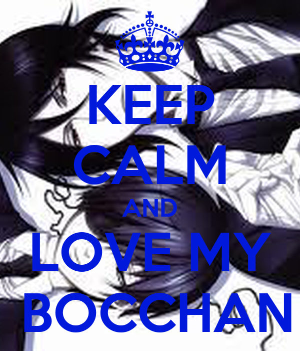 KEEP CALM AND LOVE MY  BOCCHAN
