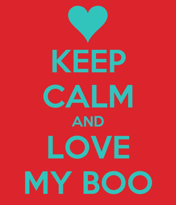 KEEP CALM AND LOVE MY BOO