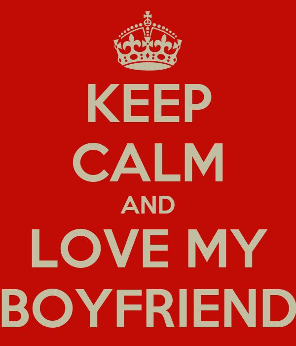 KEEP CALM AND LOVE MY BOYFRIEND