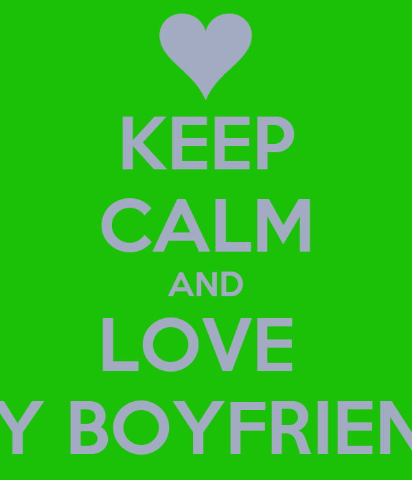 KEEP CALM AND LOVE  MY BOYFRIEND