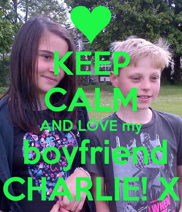 KEEP CALM AND LOVE my  boyfriend CHARLIE! X