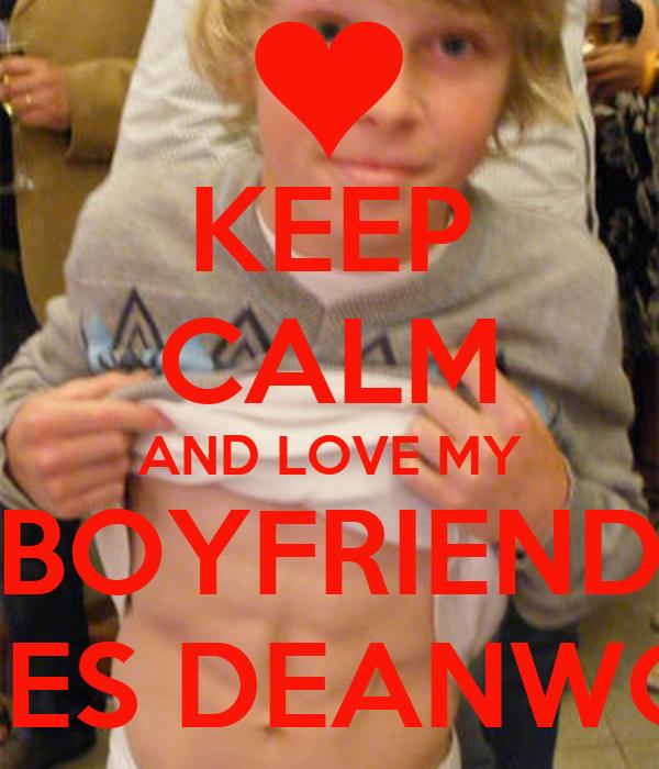 KEEP CALM AND LOVE MY BOYFRIEND JAMES DEANWOOD