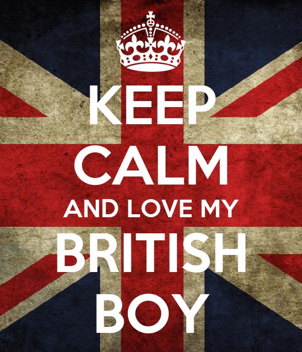 KEEP CALM AND LOVE MY BRITISH BOY