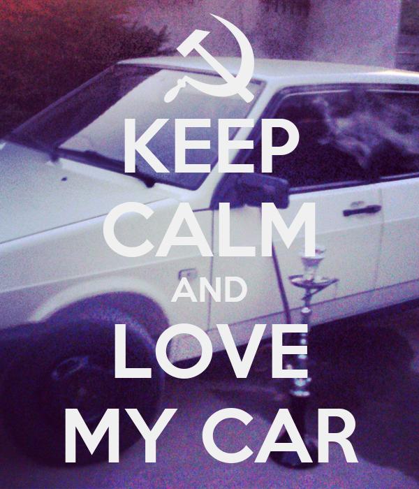 KEEP CALM AND LOVE MY CAR