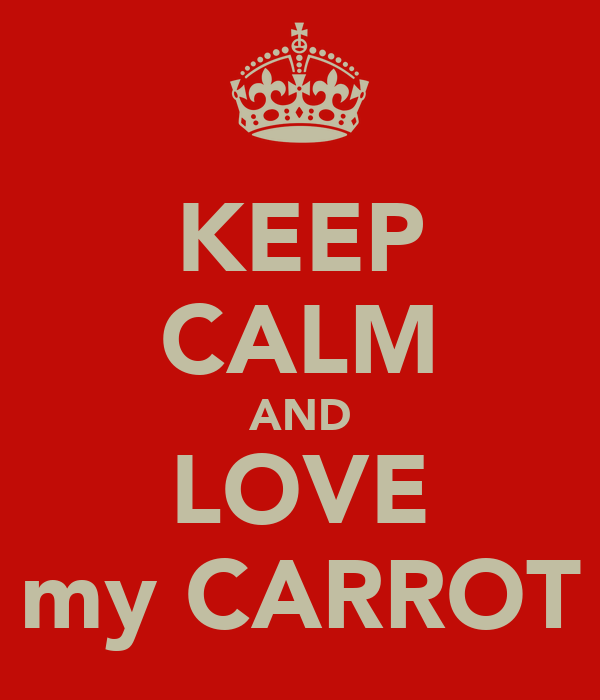KEEP CALM AND LOVE my CARROT