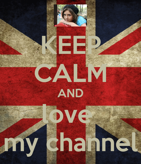 KEEP CALM AND love  my channel