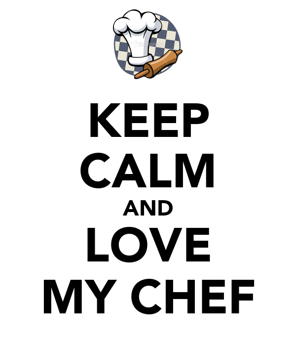 KEEP CALM AND LOVE MY CHEF