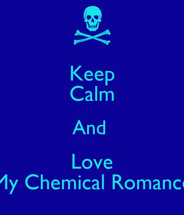 Keep Calm And  Love My Chemical Romance