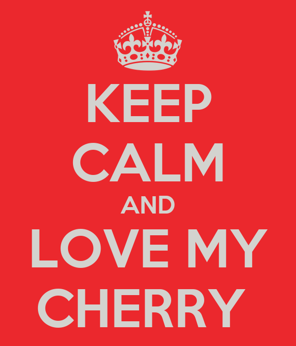 KEEP CALM AND LOVE MY CHERRY