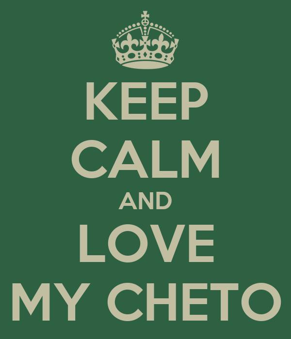 KEEP CALM AND LOVE MY CHETO