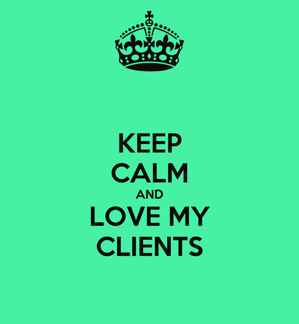 KEEP CALM AND LOVE MY CLIENTS
