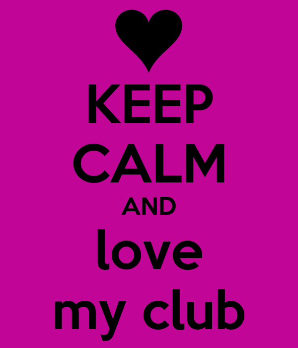 KEEP CALM AND love my club