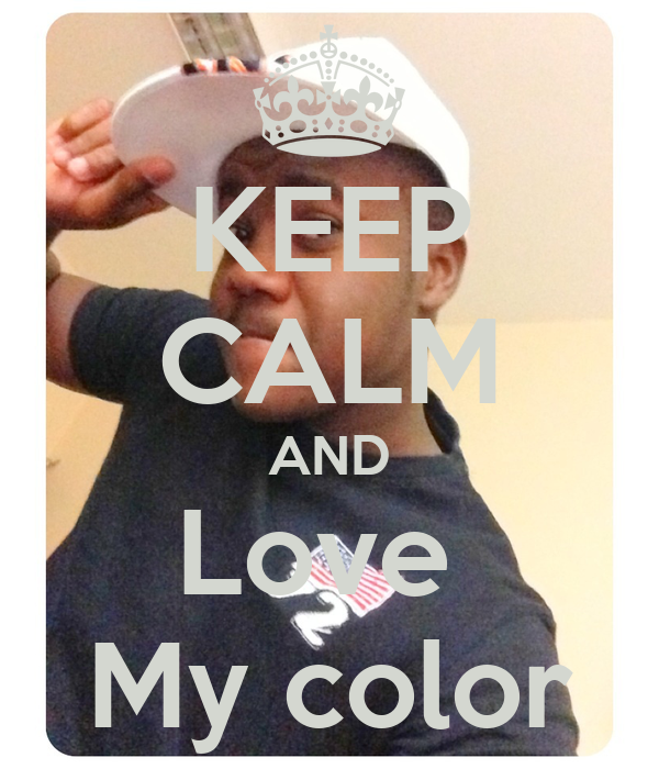KEEP CALM AND Love  My color