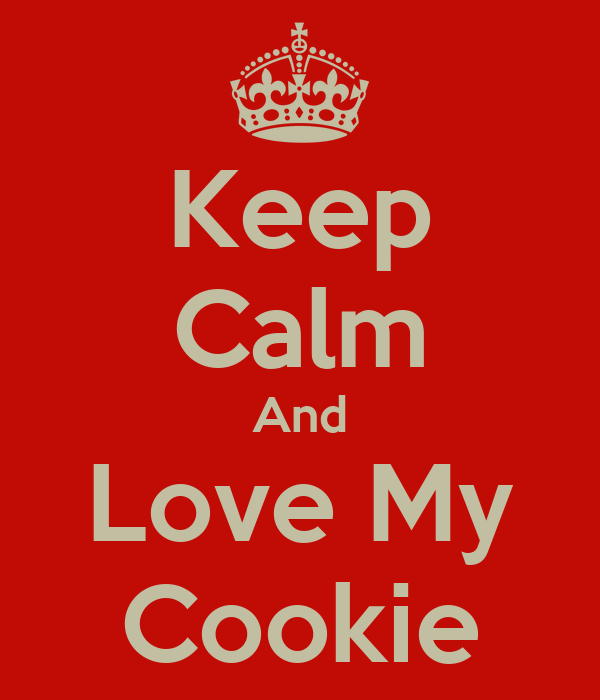 Keep Calm And Love My Cookie