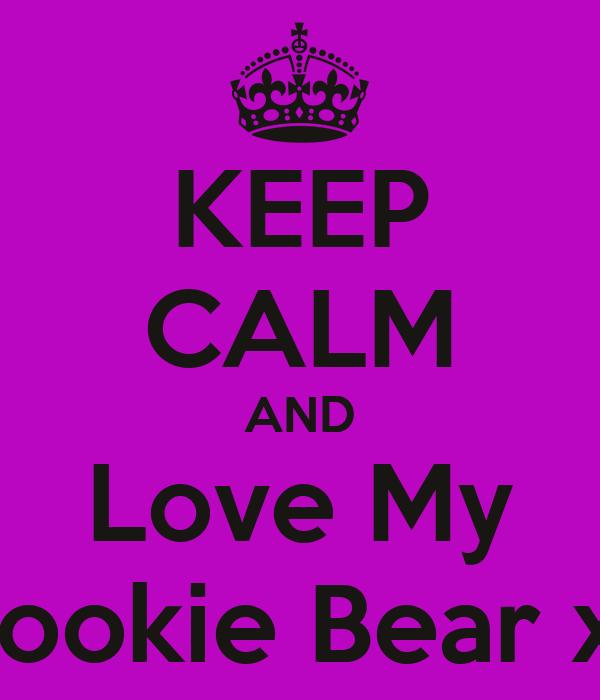 KEEP CALM AND Love My Cookie Bear xx