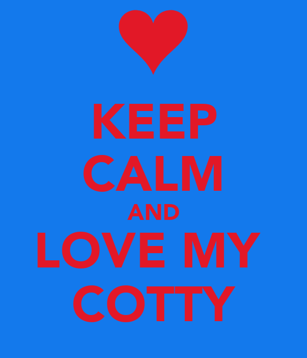 KEEP CALM AND LOVE MY  COTTY
