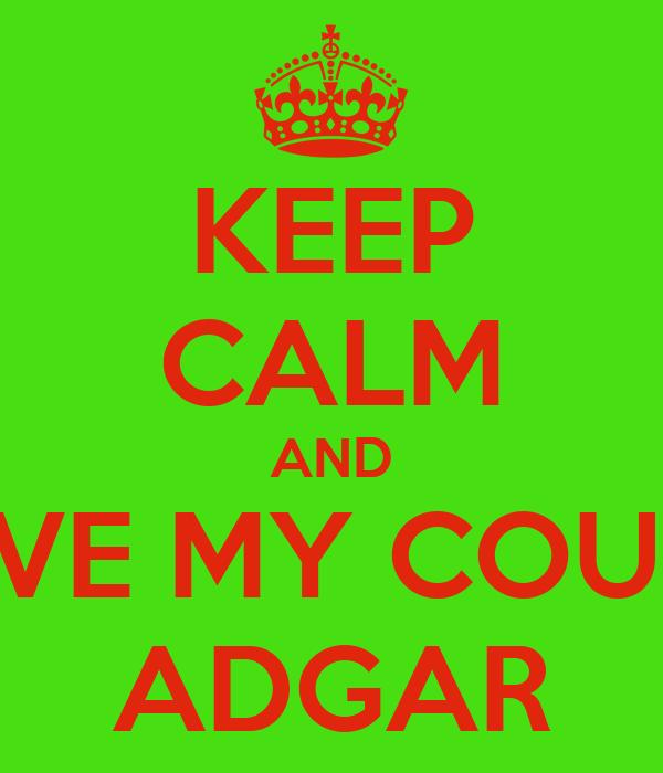 KEEP CALM AND LOVE MY COUSIN ADGAR