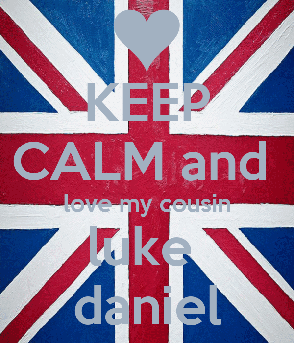 KEEP CALM and  love my cousin luke  daniel