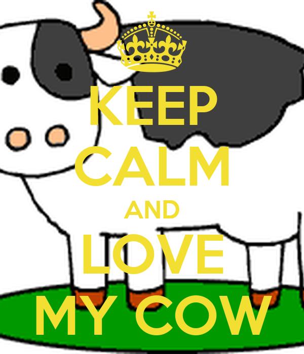 KEEP CALM AND LOVE MY COW