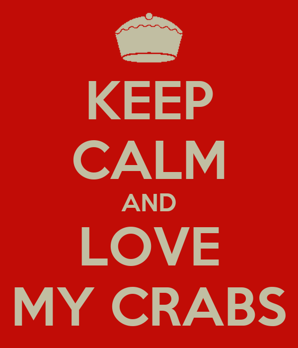 KEEP CALM AND LOVE MY CRABS
