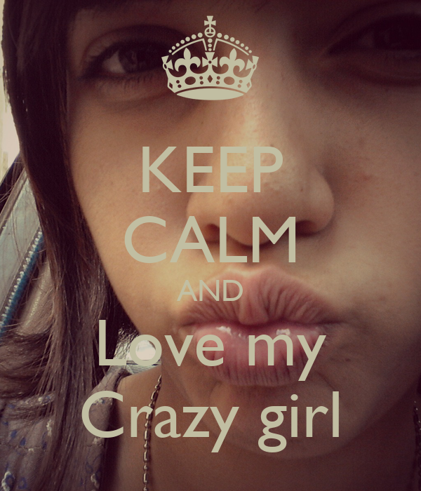 KEEP CALM AND Love my Crazy girl