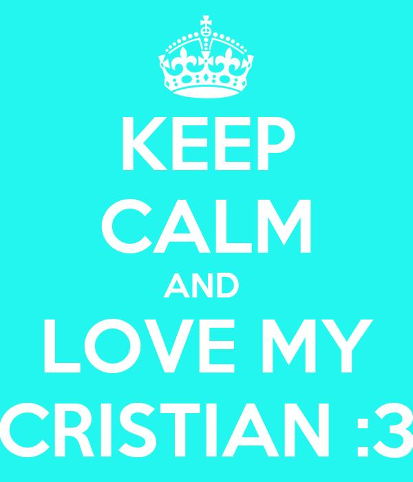 KEEP CALM AND  LOVE MY CRISTIAN :3