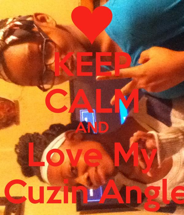 KEEP CALM AND Love My  Cuzin Angle