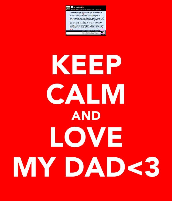 KEEP CALM AND LOVE MY DAD<3