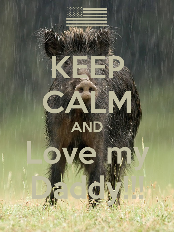 KEEP CALM AND Love my Daddy!!!