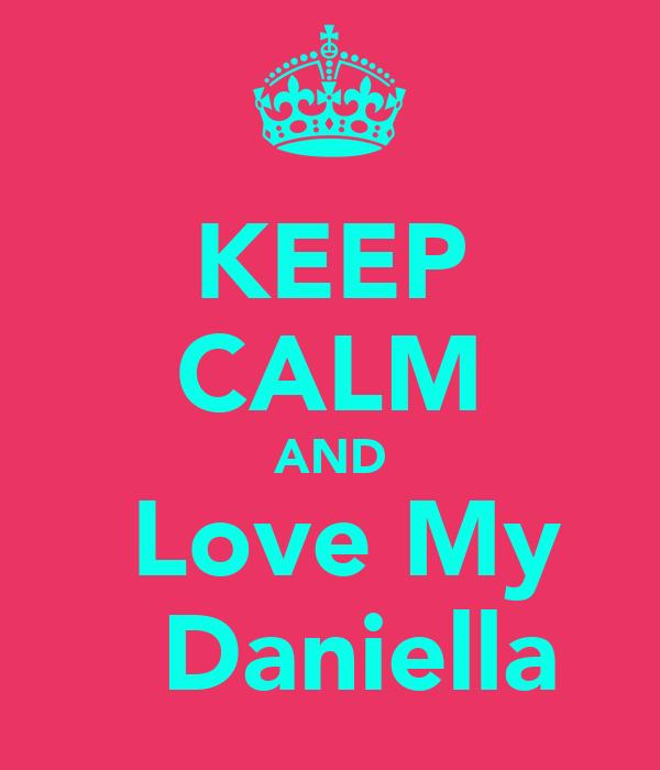 KEEP CALM AND   Love My    Daniella