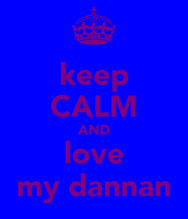 keep CALM AND love my dannan