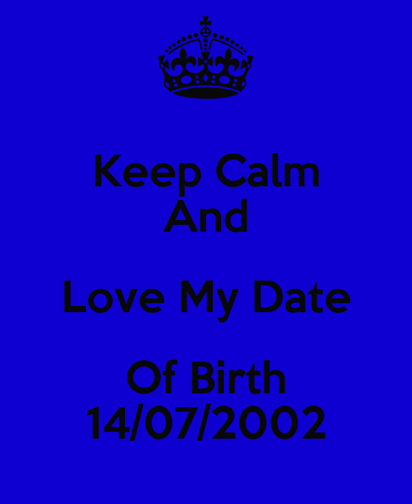 Keep Calm And Love My Date Of Birth 14/07/2002