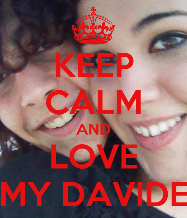 KEEP CALM AND LOVE MY DAVIDE