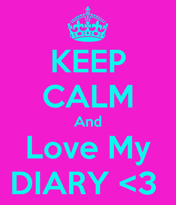 KEEP CALM And Love My DIARY <3