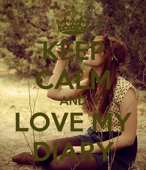 KEEP CALM AND LOVE MY DIARY