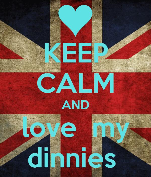 KEEP CALM AND love  my dinnies