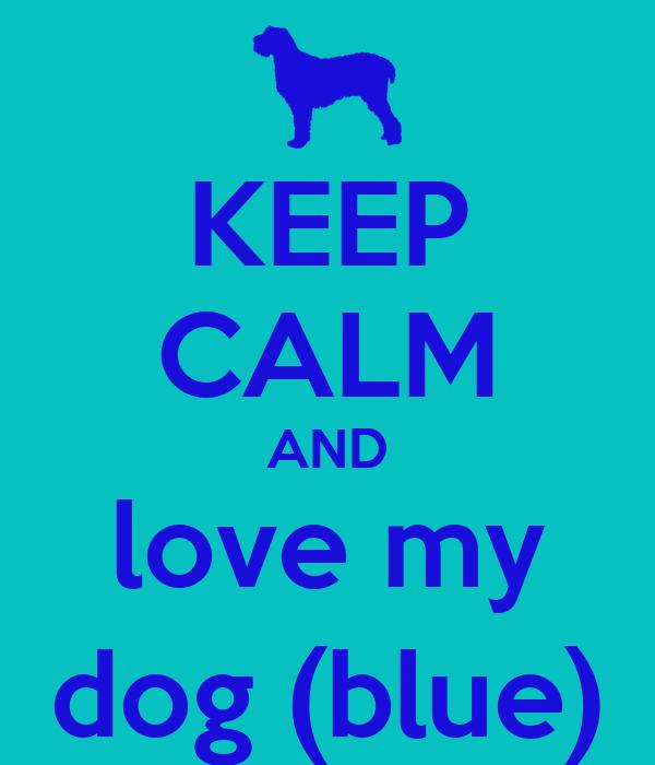 KEEP CALM AND love my dog (blue)