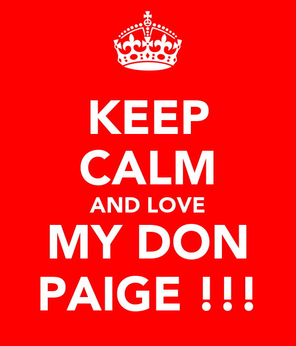 KEEP CALM AND LOVE MY DON PAIGE !!!